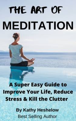 Book Cover: The Art of Meditation: A Super Easy Guide to Improve Your Life, Reduce Stress and Kill the Clutter