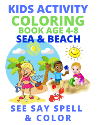 Book Cover: Kids Activity Coloring Book Age 4-8: Sea & Beach. See Say Spell & Color Series